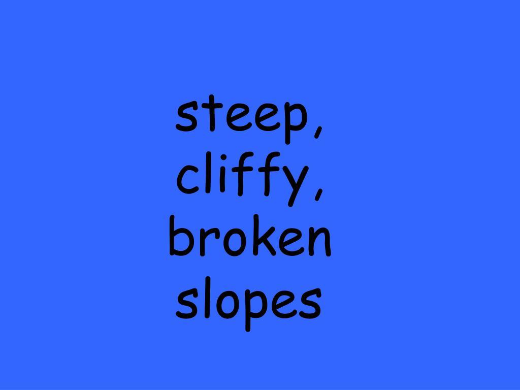 steep, cliffy, broken slopes