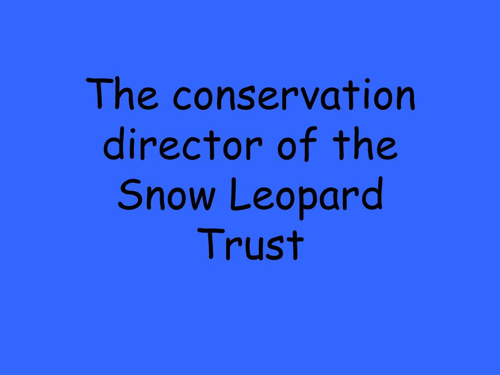 The conservation director of the Snow Leopard Trust