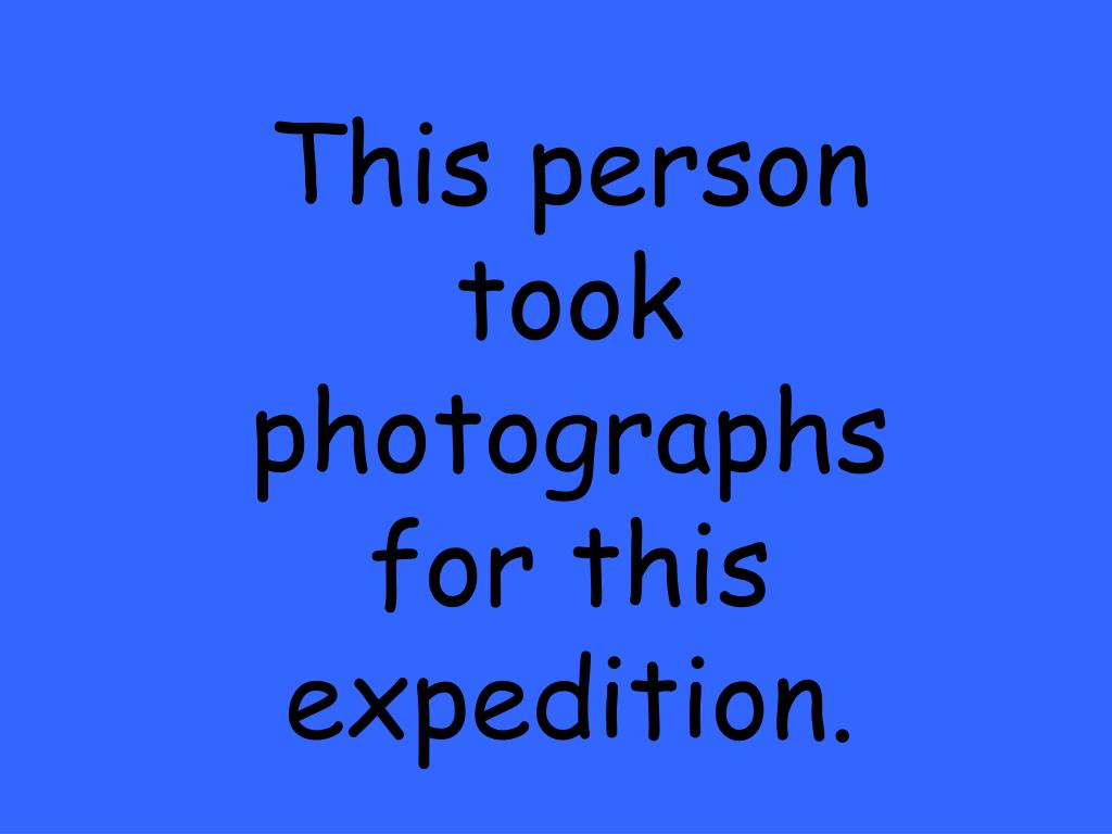 This person took photographs for this expedition.