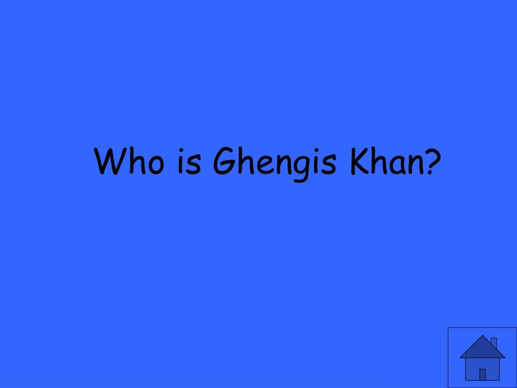 Who is Ghengis Khan?