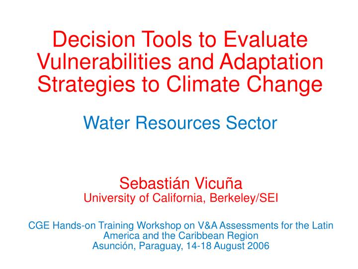 Decision Tools to Evaluate Vulnerabilities and Adaptation Strategies to Climate Change