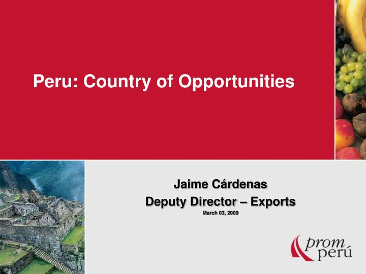 Peru country of opportunities l.jpg