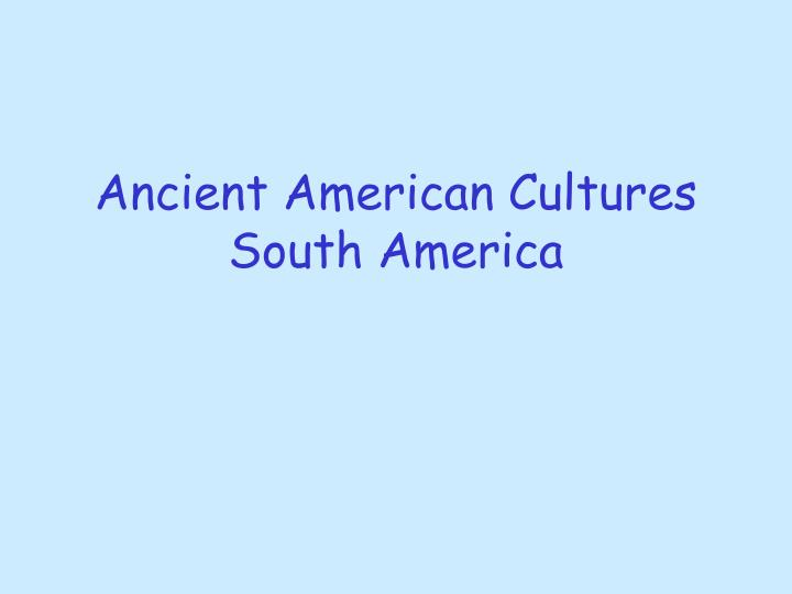 Ancient american cultures south america