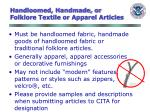 handloomed handmade or folklore textile or apparel articles48