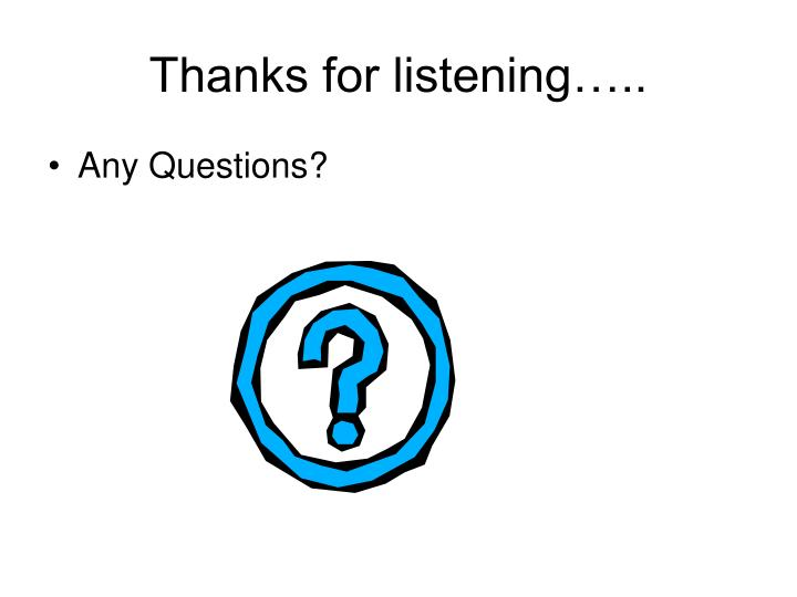 Thanks for listening…..