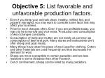 objective 5 list favorable and unfavorable production factors