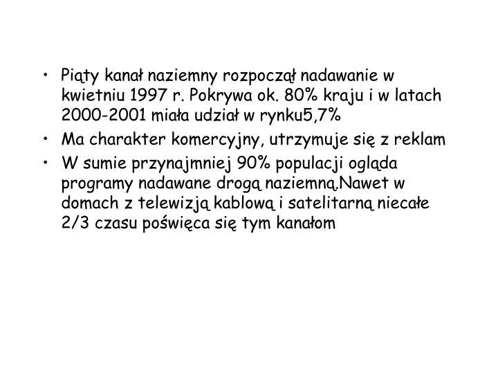 Pity kana naziemny rozpocz nadawanie w kwietniu 1997 r. Pokrywa ok. 80% kraju i w latach 2000-2001 miaa udzia w rynku5,7%
