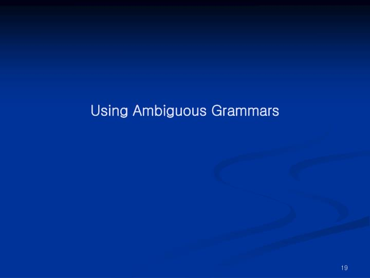 Using Ambiguous Grammars