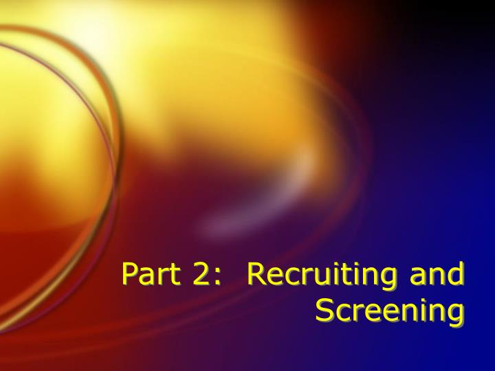 Part 2:  Recruiting and Screening