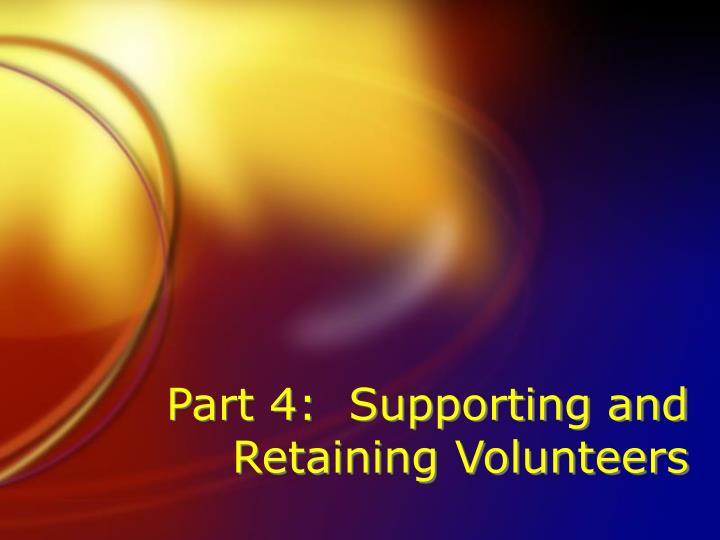 Part 4:  Supporting and Retaining Volunteers