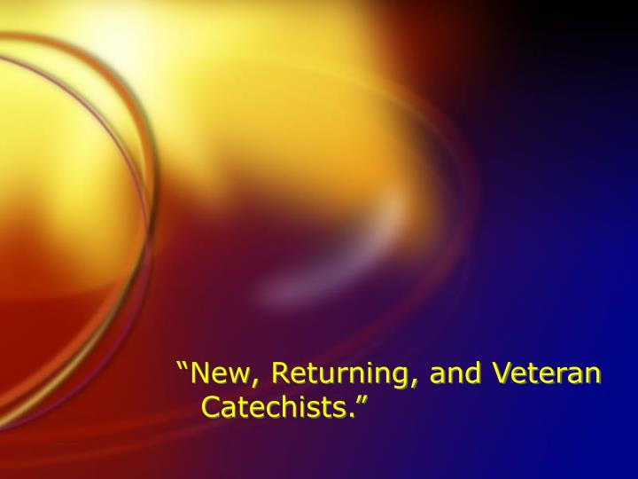 """New, Returning, and Veteran Catechists."""