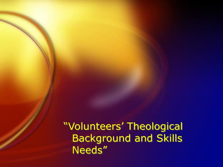 """Volunteers' Theological Background and Skills Needs"""