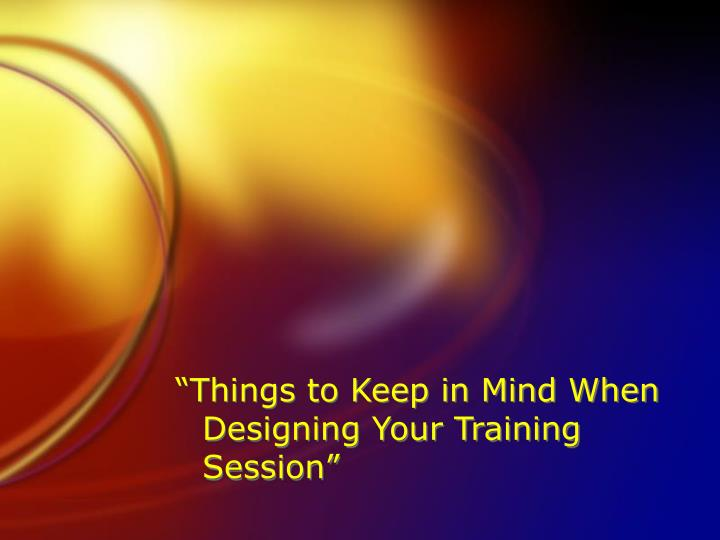 """Things to Keep in Mind When Designing Your Training Session"""