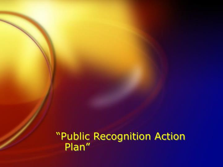 """Public Recognition Action Plan"""