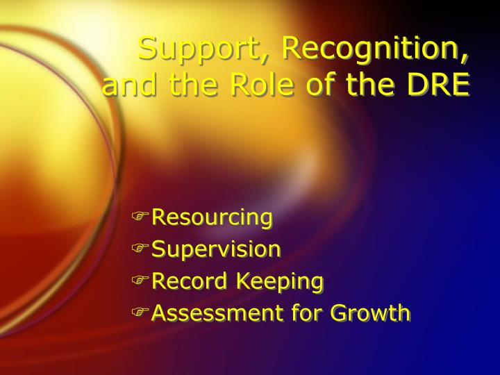 Support, Recognition, and the Role of the DRE