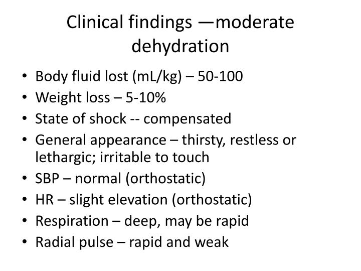 Clinical findings —moderate dehydration