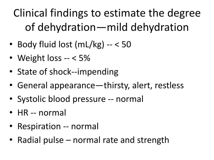 Clinical findings to estimate the degree of dehydration—mild dehydration