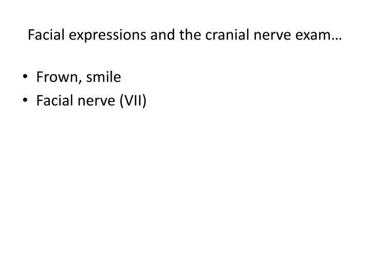 Facial expressions and the cranial nerve exam…