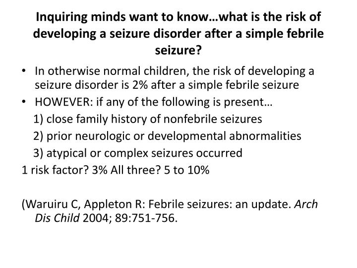 Inquiring minds want to know…what is the risk of developing a seizure disorder after a simple febrile seizure?