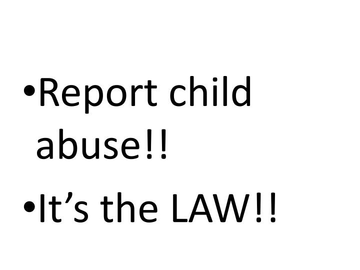 Report child abuse!!