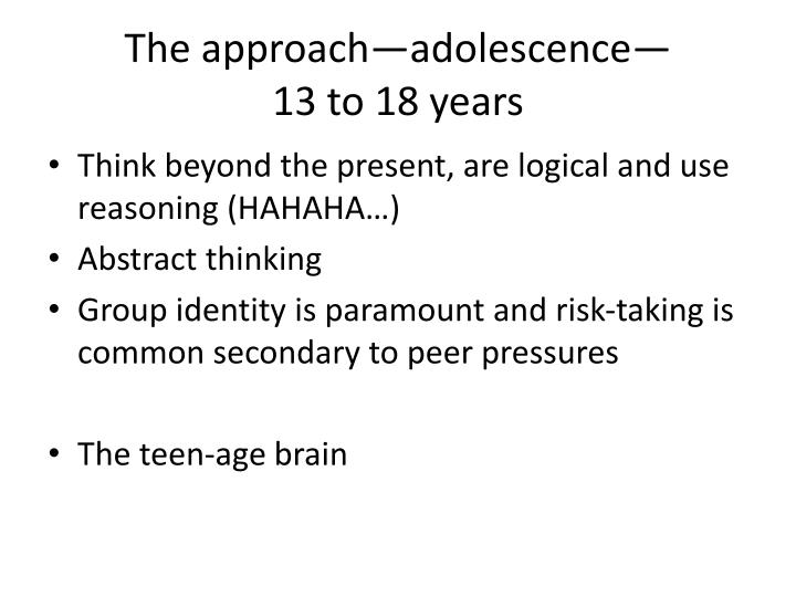 The approach—adolescence—