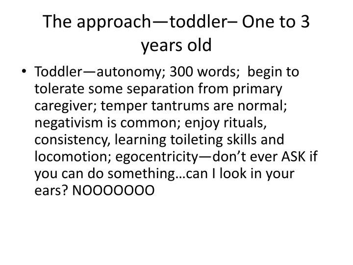 The approach—toddler– One to 3 years old