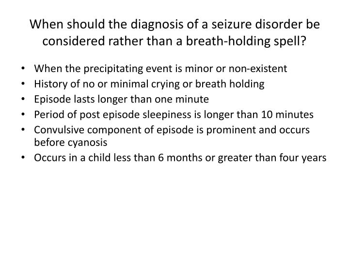 When should the diagnosis of a seizure disorder be considered rather than a breath-holding spell?