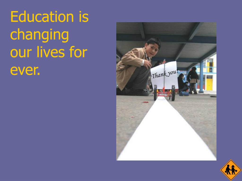 Education is changing our lives for ever.