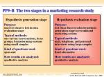 pp9 b the two stages in a marketing research study