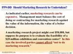 pp9 dd should marketing research be undertaken