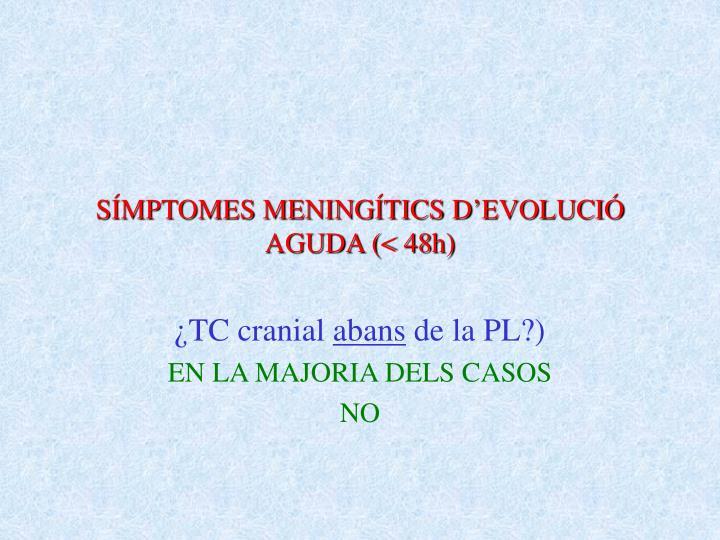 SÍMPTOMES MENINGÍTICS D'EVOLUCIÓ AGUDA (< 48h)