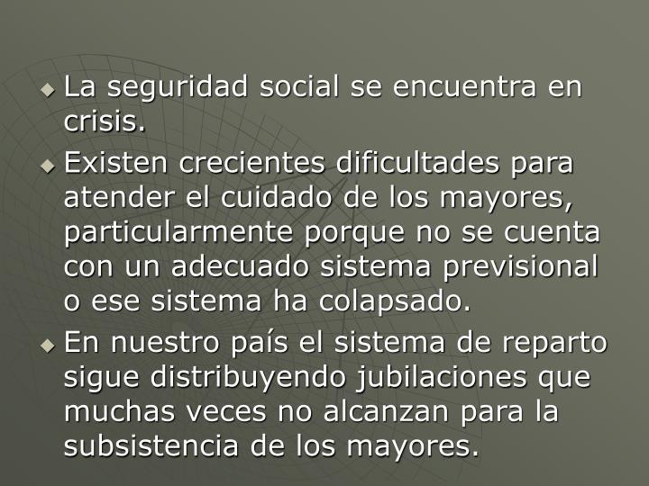 La seguridad social se encuentra en crisis.