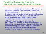 functional language programs executed on a von neumann machine