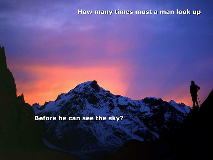 How many times must a man look up