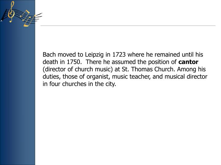 Bach moved to Leipzig in 1723 where he remained until his death in 1750.  There he assumed the posit...