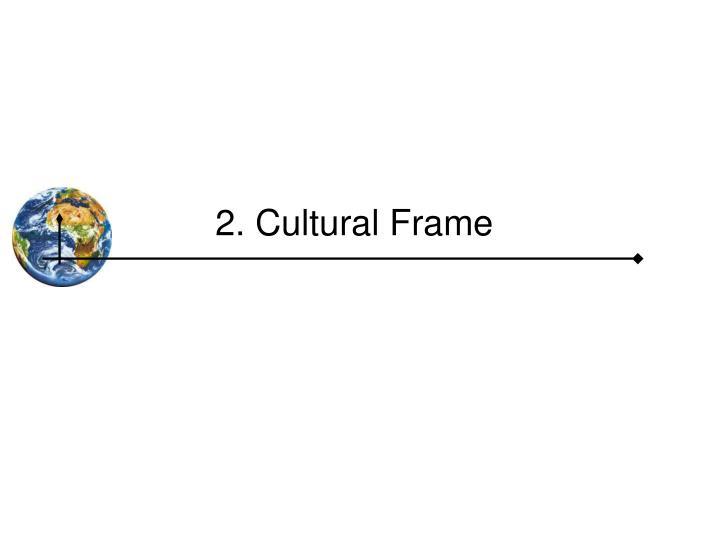 2. Cultural Frame