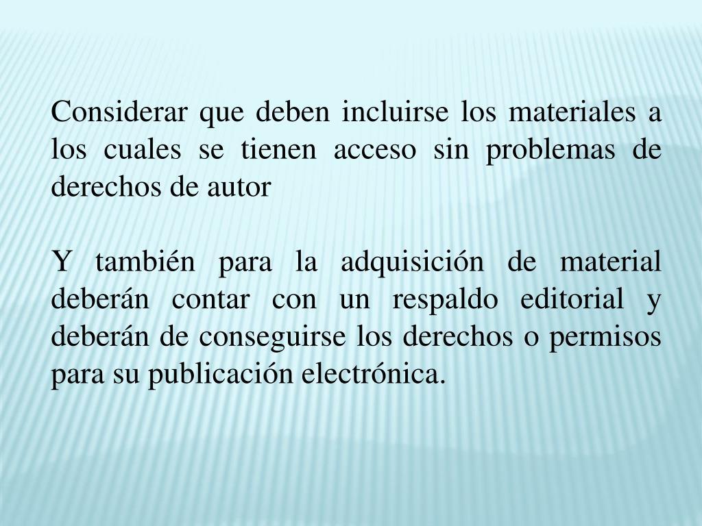 Considerar que deben incluirse los materiales a los cuales se tienen acceso sin problemas de derechos de autor