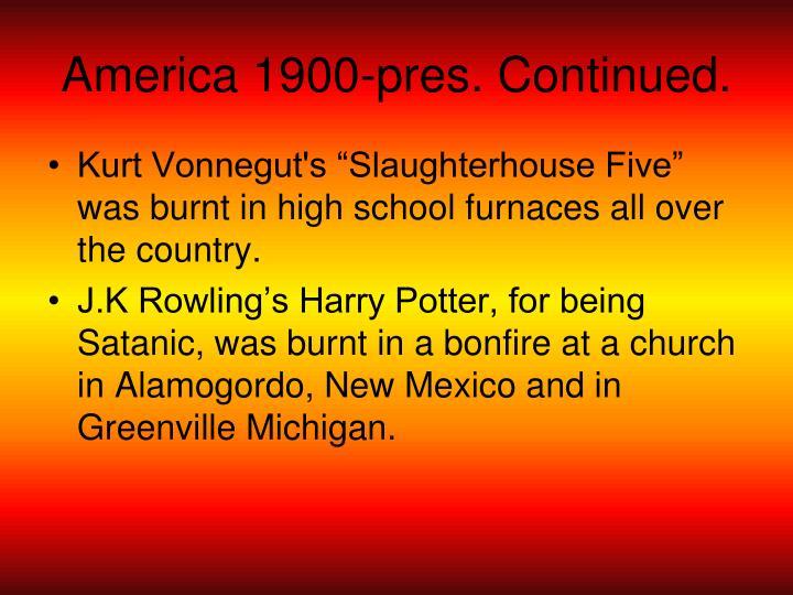 America 1900-pres. Continued.