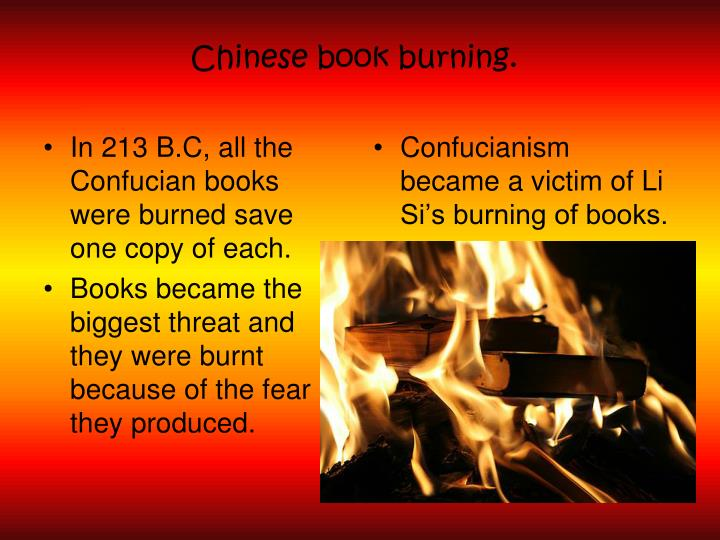 In 213 B.C, all the Confucian books were burned save one copy of each.