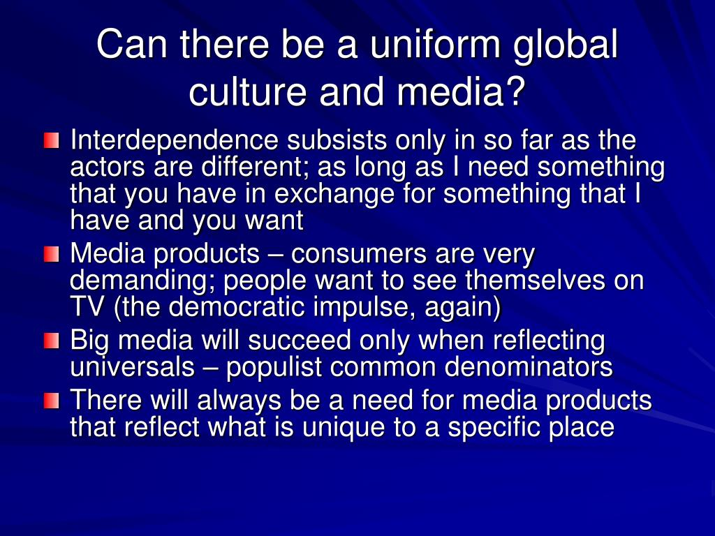 Can there be a uniform global culture and media?