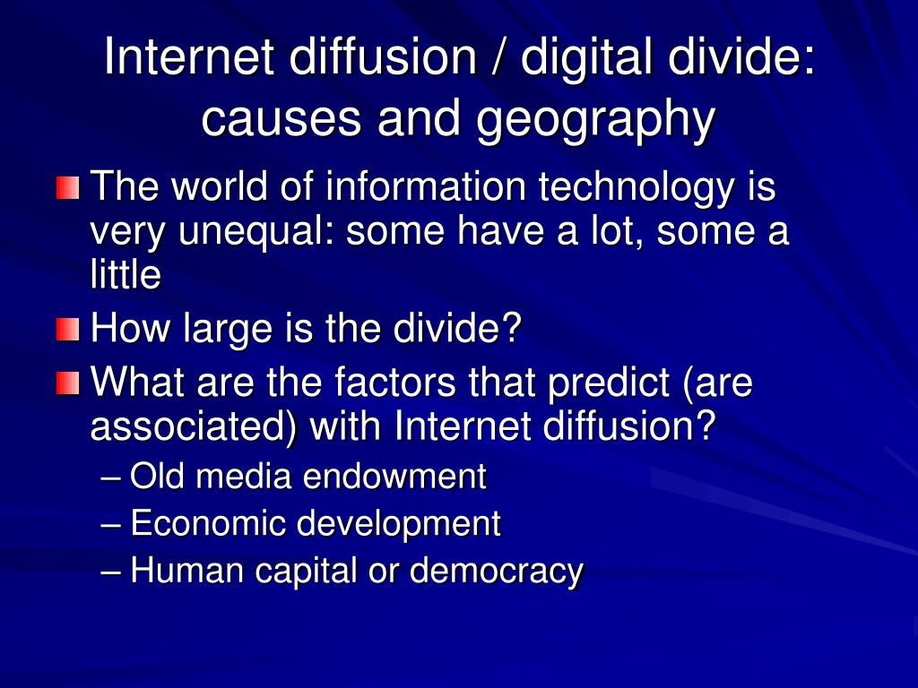 Internet diffusion / digital divide: causes and geography