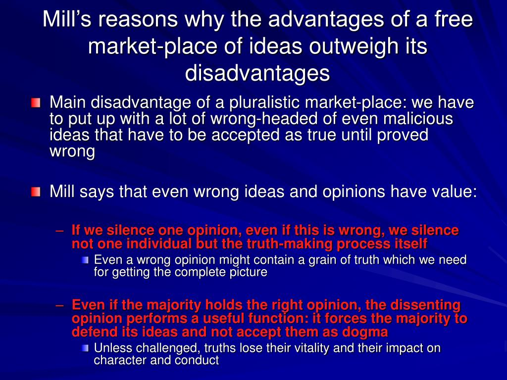 Mill's reasons why the advantages of a free market-place of ideas outweigh its disadvantages