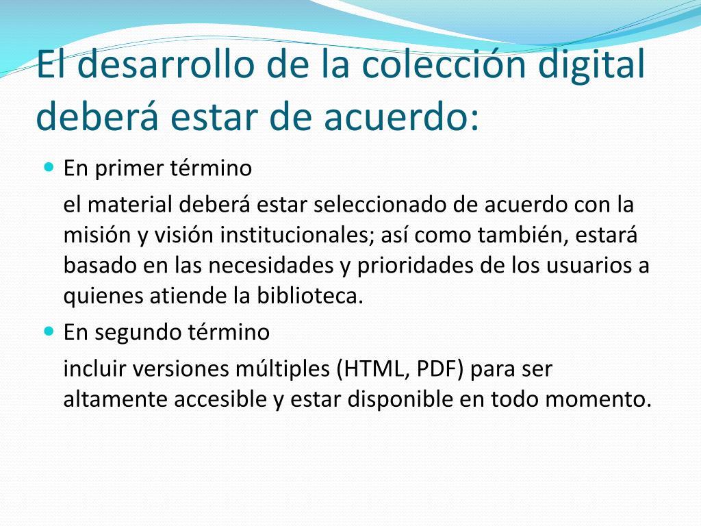 El desarrollo de la colección digital deberá estar de acuerdo: