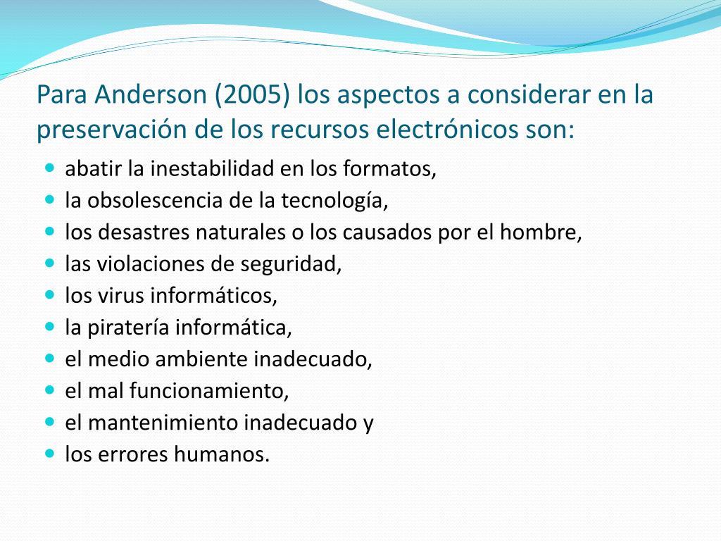 Para Anderson (2005) los aspectos a considerar en la preservación de los recursos electrónicos son: