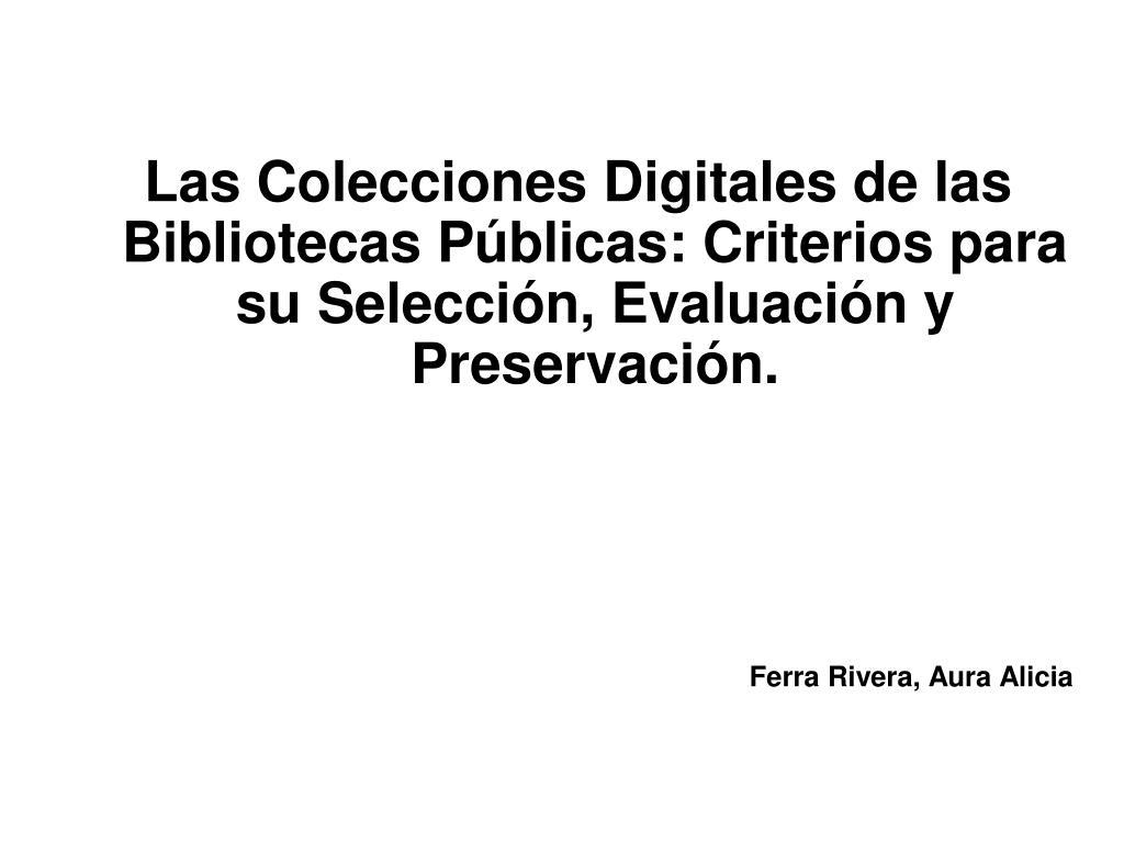 Las Colecciones Digitales de las Bibliotecas Públicas: Criterios para su Selección, Evaluación y Preservación.
