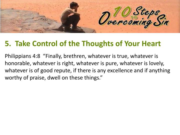 5.  Take Control of the Thoughts of Your Heart
