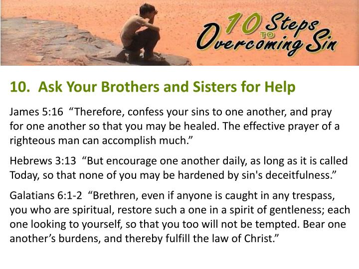 10.  Ask Your Brothers and Sisters for Help