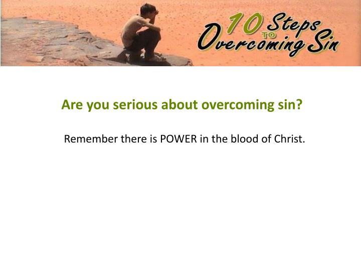 Are you serious about overcoming sin?