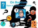 on baptism open or closed membership