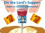 on the lord s supper open or closed communion